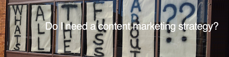 do-i-need-a-content-marketing-strategy